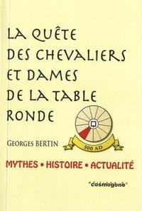 Georges Bertin - La quête des chevaliers et dames de la Table ronde - Mythes, histoire et actualité.