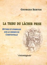 Georges Bertin - La Tribu du Lâcher Prise - Figures, mythes et symboles du chemin de Compostelle.
