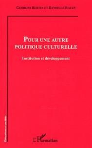 Georges Bertin et Danielle Rauzy - Pour une autre politique culturelle - Institution et développement.