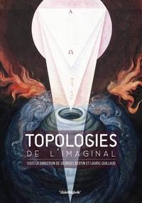 Georges Bertin et Lauric Guillaud - Topologies de l'imaginal.