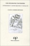 Georges Bertrand et Claude Bertrand - Une géographie traversière. - L'environnement à travers territoires et temporalités.