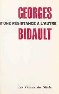 Georges Bidault - D'une Résistance à l'autre.