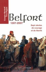 Georges Bischoff et Yves Pagnot - Belfort 1307-2007 - Sept siècles de courage et de liberté.