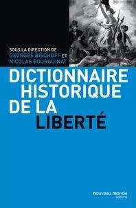 Georges Bischoff et Nicolas Bourguinat - Dictionnaire historique de la liberté.