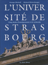 Georges Bischoff et Richard Kleinschmager - L'université de Strasbourg - Cinq siècles d'enseignement et de recherche.
