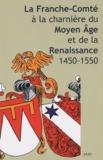 Georges Bischoff - La Franche-Comté à la charnière du Moyen-Age et de la Renaissance 1450-1550. - Actes du colloque de Besançon (10-11 octobre 2002)..