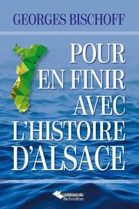 Georges Bischoff - Pour en finir avec l'histoire d'Alsace.