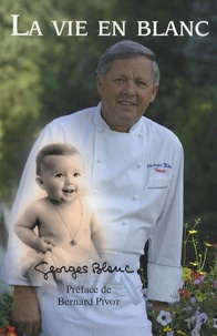 Georges Blanc - La vie en blanc.