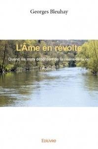 Georges Bleuhay - L'âme en révolte - Quand les mots débordent de la rivière de la vie Poèmes.