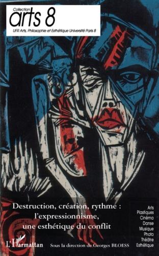 Georges Bloess - Destruction, création, rythme : l'expressionnisme, une esthétique du conflit - Actes du colloque, 9 et 10 mars 2007, à l'Institut national d'histoire de l'art (Paris).