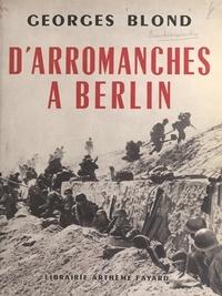 Georges Blond et Robert Garnier - D'Arromanches à Berlin - Le film d'une victoire.