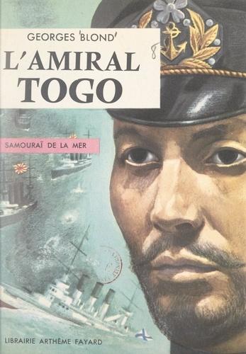 L'amiral Togo. Samouraï de la mer