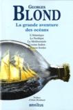Georges Blond - La grande aventure des océans - L'Atlantique, le Pacifique, la Méditerranée, l'Océan Indien, les mers froides.