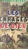 Georges Blond et Germaine Blond - Les enragés de Dieu - Catholiques et protestants : quatre siècles de fanatisme.