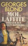 Georges Blond - Moi, Laffite, dernier roi des flibustiers.