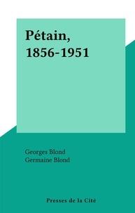 Georges Blond et Germaine Blond - Pétain, 1856-1951.