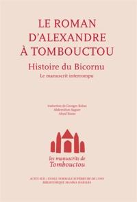 Georges Bohas et Abderrahim Saguer - Le roman d'Alexandre à Tombouctou - Histoire du Bicornu.