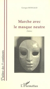Georges Bonnaud - Marche avec un masque neutre.