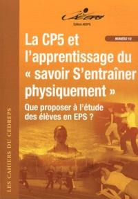 """Georges Bonnefoy et Raymond Dhellemmes - La CP5 et l'apprentissage du """"savoir S'entraîner physiquement"""" - Que proposer à l'étude des élèves en EPS ?."""