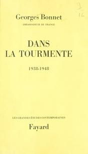 Georges Bonnet - Dans la tourmente - 1938-1948.