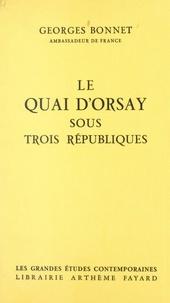 Georges Bonnet - Le quai d'Orsay sous trois républiques - 1870-1961.