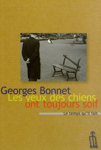 Georges Bonnet - Les yeux des chiens ont toujours soif.