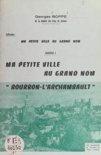Georges Boppe - Ma petite ville au grand nom : Bourbon-l'Archambault.
