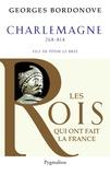 Georges Bordonove - Charlemagne - Empereur et Roi.