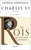 Georges Bordonove - Charles VI - Le roi fol et bien-aimé.