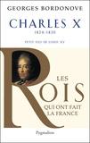 Georges Bordonove - Charles X - Dernier Roi de France et de Navarre.