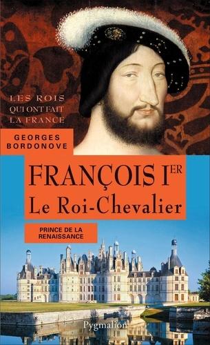 Georges Bordonove - François 1er - Le Roi-Chevalier.