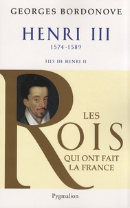 Georges Bordonove - Henri III - Roi de France et de Pologne.