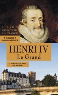 Georges Bordonove - Henri IV - Le Grand.