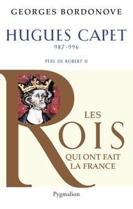 Georges Bordonove - Hugues Capet - Le  Fondateur.