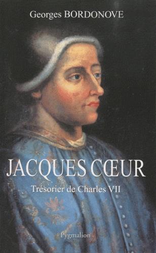 Georges Bordonove - Jacques Coeur - Trésorier de Charles VII.