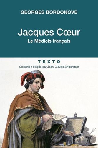 Georges Bordonove - Jacques Coeur - Le Médicis français.
