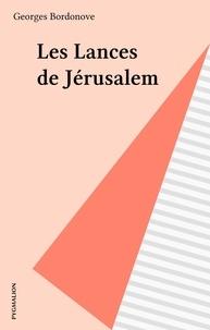 Georges Bordonove - Les lances de Jérusalem.