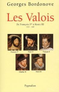 Georges Bordonove - Les Valois - De François Ier à Henri III (1515-1589).