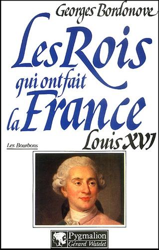 Georges Bordonove - Louis XVI. - Le Roi-Martyr.