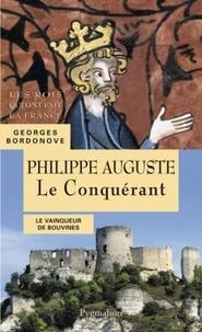Georges Bordonove - Philippe II Auguste - Le Conquérant.