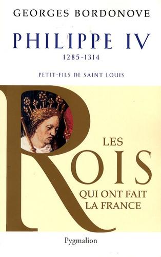 Georges Bordonove - Philippe IV, Roi de fer - Petit-fils de Saint Louis, 1285-1314.