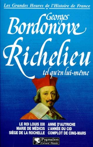 Georges Bordonove - Richelieu tel qu'en lui-même.