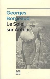 Georges Borgeaud - Le soleil sur Aubiac.