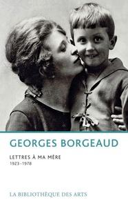 Georges Borgeaud - Lettres à ma mère (1923-1978).