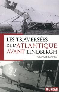 Georges Bornes - Les pilotes qui ont traversé l'Atlantique avant Lindbergh.