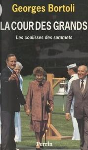 Georges Bortoli - La cour des grands - Les coulisses des sommets.