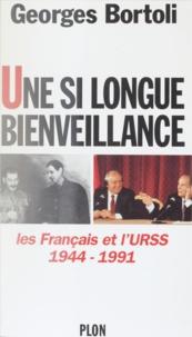 Georges Bortoli - Une si longue bienveillance - Les Français et l'URSS, 1944-1991.