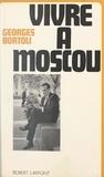 Georges Bortoli - Vivre à Moscou.