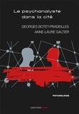 Georges Botet-Pradeilles et Anne-Laure Galtier - Le psychanalyste dans la cité.