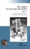 Georges Botet Pradeilles - Le temps est au jeu de dupes - Ne pas se prendre au jeu et ne pas s'y faire prendre ! Suivi de Le temps du savoir maître ?.